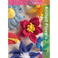 20 to Knit: Knitted Flowers – Susie Johns