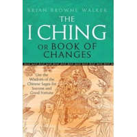 I Ching Or Book Of Changes – Brian Browne Walker