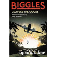 Biggles Delivers the Goods – W E Johns