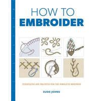 How to Embroider: Techniques and Projects for the Complete Beginner – Susie Johns