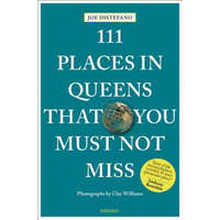 111 Places in Queens That You Must Not Miss – Joe DiStefano,Clay Williams