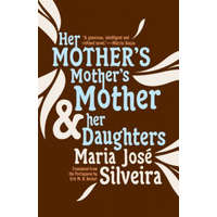 Her Mother's Mother's Mother And Her Daughters – Maria Jos Silveira,Eric M. B. Becker